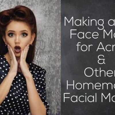 Making a DIY Face Mask for Acne & Other Homemade Facial Masks!