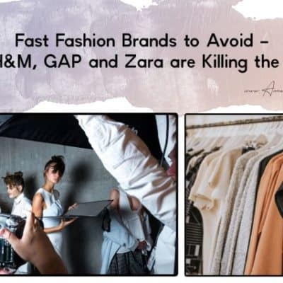 Fast Fashion Brands to Avoid – How H&M, GAP and Zara are Killing the World
